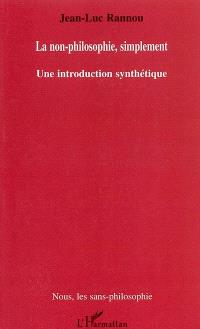 La non-philosophie, simplement : une introduction synthétique