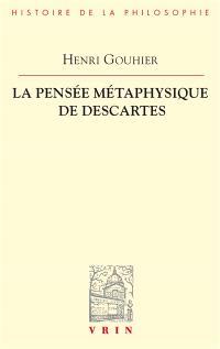 La pensée métaphysique de Descartes