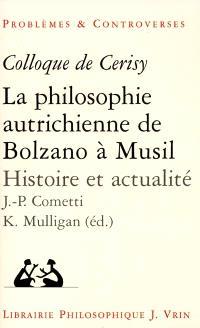 La philosophie autrichienne de Bolzano à Musil : histoire et actualité : colloque de Cerisy, 1997