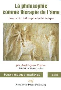 La philosophie comme thérapie de l'âme : études de philosophie hellénistique