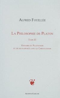 La philosophie de Platon. Volume 3, Histoire du platonisme et de ses rapports avec le christianisme