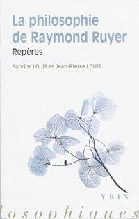 La philosophie de Raymond Ruyer : repères
