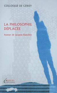 La philosophie déplacée : autour de Jacques Rancière