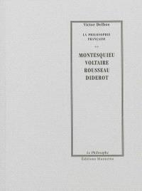 La philosophie française. Volume 2, Montesquieu, Voltaire, Rousseau, Diderot