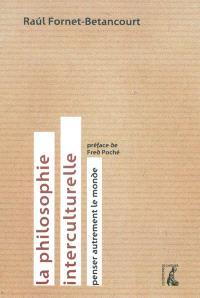 La philosophie interculturelle : penser autrement le monde
