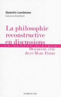 La philosophie reconstructive en discussions : dialogues avec Jean-Marc Ferry