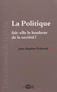 La politique fait-elle le bonheur de la société ?