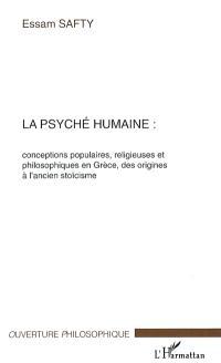 La psyché humaine : conceptions populaires, religieuses et philosophiques en Grèce, des origines à l'ancien stoïcisme