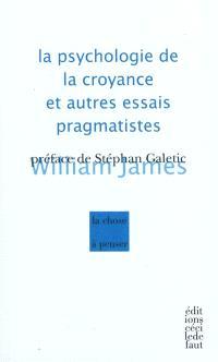 La psychologie de la croyance et autres essais pragmatistes