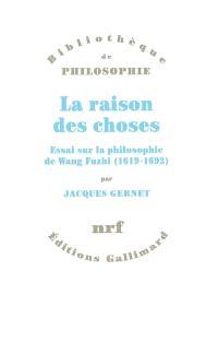 La raison des choses : essai sur la philosophie de Wang Fuzhi (1619-1692)