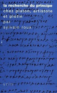 La recherche du principe chez Platon, Aristote et Plotin