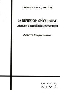 La réflexion spéculative : le retour et la perte dans la pensée de Hegel