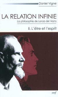 La relation infinie : la philosophie de Lanza del Vasto. Volume 2, L'être et l'esprit