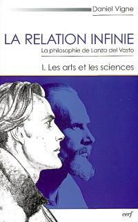 La relation infinie : la philosophie de Lanza del Vasto. Volume 1, Les arts et les sciences