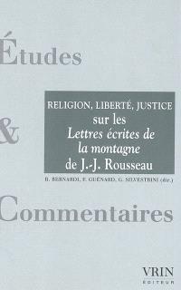 La religion, la liberté, la justice : un commentaire des Lettres écrites de la montagne de Jean-Jacques Rousseau