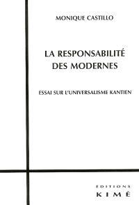 La responsabilité des Modernes : essai sur l'universalisme kantien