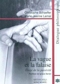 La vague et la falaise : éloge de la passivité : dialogue philosophique