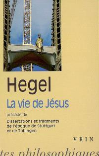La vie de Jésus; Précédé de Dissertations et fragments de l'époque de Stuttgart et Tübingen