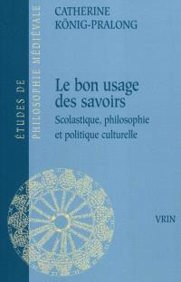 Le bon usage des savoirs : scolastique, philosophie et politique culturelle