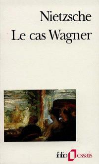 Le cas Wagner; Nietzsche contre Wagner