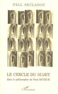 Le cercle du sujet dans la philosophie de Paul Ricoeur - Pall Skulason