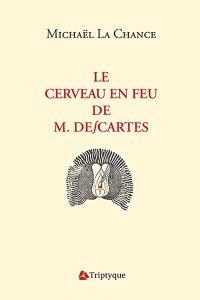 Le cerveau en feu de M. Descartes