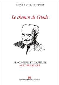 Le chemin de l'étoile : rencontres et causeries avec Heidegger : 1929-1976