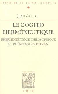 Le cogito herméneutique : l'herméneutique philosophique et l'héritage cartésien