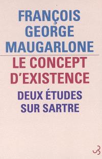 Le concept d'existence : deux études sur Sartre