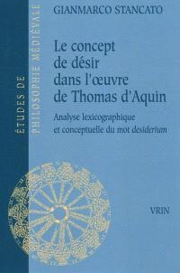 Le concept de désir dans l'œuvre de Thomas d'Aquin : analyse lexicographique et conceptuelle du mot desiderium
