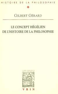 Le concept hégélien de l'histoire de la philosophie : lecture de l'introduction à l'histoire de la philosophie de Hegel