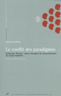Le conflit des paradigmes : Habermas, Renaut : deux stratégies de renouvellement du projet moderne