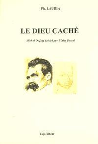 Le dieu caché : Michel Onfray éclairé par Blaise Pascal