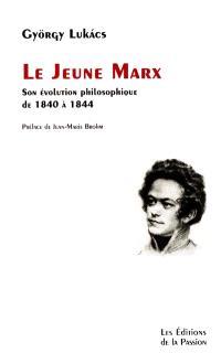 Le jeune Marx : son évolution philosophique de 1840 à 1844