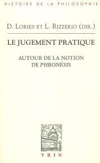 Le jugement pratique : autour de la notion de phronèsis