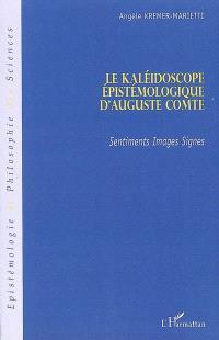 Le kaléidoscope épistémologique d'Auguste Comte : sentiments, images, signes