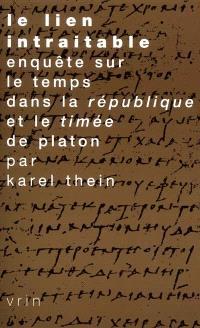 Le lien intraitable : enquête sur le temps dans la République et le Timée de Platon