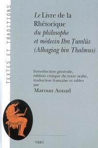 Le livre de la rhétorique du philosophe et médecin Ibn Tumlus (Alhagiag bin Thalmus)