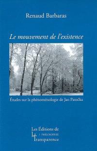 Le mouvement de l'existence : études sur la phénoménologie de Jan Patocka