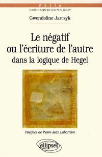 Le négatif ou L'écriture de l'autre dans la logique de Hegel