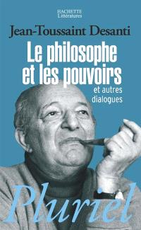 Le philosophe et les pouvoirs : et autres dialogues