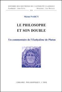 Le Philosophe et son double : un commentaire de l'Euthydème de Platon