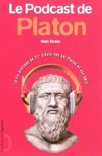 Le podcast de Platon : la vie pratique du 21e siècle vue par Platon et ses amis