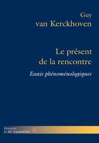 Le présent de la rencontre : essais phénoménologiques