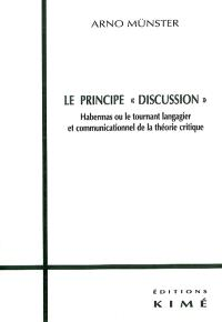 Le principe Discussion : Habermas ou le tournant langagier et communicationnel de la théorie critique