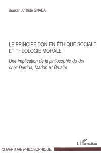 Le principe du don en éthique sociale et théologie morale : une implication de la philosophie du don chez Derrida, Marion et Bruaire