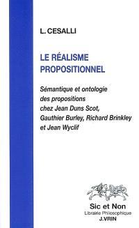 Le réalisme propositionnel : sémantique et ontologie des propositions chez Jean Duns Scot, Gauthier Burley, Richard Brinkley et Jean Wyclif