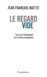 Le regard vide : essai sur l'épuisement de la culture européenne