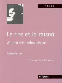 Le rite et la raison : Wittgenstein anthropologue
