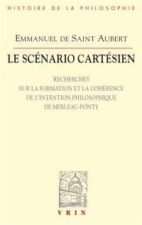 Le scénario cartésien : recherches sur la formation et la cohérence de l'intention philosophique de Merleau-Ponty